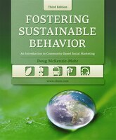 Fostering Sustainable Behavior: An Introduction to Community-Based Social Marketing (Third Edition)