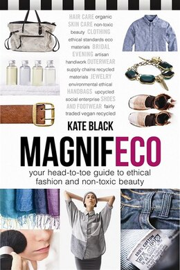 Book MagnifEco: Your Head-to-Toe Guide to Ethical Fashion and Non-toxic Beauty by Kate Black