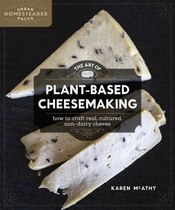 Book The Art of Plant-Based Cheesemaking: How to Craft Real, Cultured, Non-Dairy Cheese by Karen McAthy