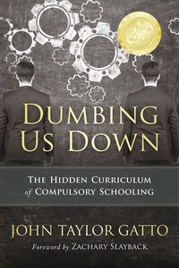 Dumbing Us Down - 25th Anniversary Edition: The Hidden Curriculum of Compulsory Schooling - 25th…