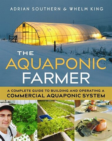 The Aquaponic Farmer: A Complete Guide to Building and Operating a Commercial Aquaponic System by Adrian Southern