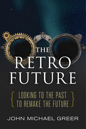 The Retro Future Looking To The Past To Reinvent The Future Book