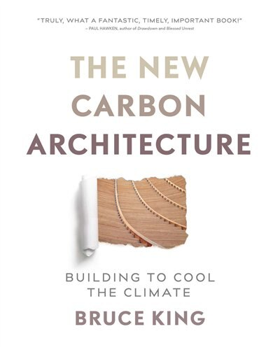 The New Carbon Architecture: Building to Cool the Climate by Bruce King