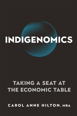 Book Indigenomics: Taking A Seat At The Economic Table by Carol Anne Hilton