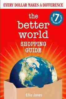 The Better World Shopping Guide: 7th Edition: Every Dollar Makes A Difference by Ellis Jones