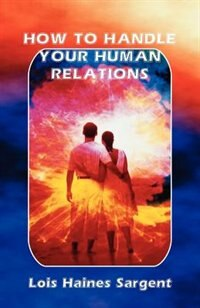 Book How to Handle Your Human Relations by Lois H. Sargent