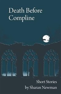 Death Before Compline: Short Stories By Sharan Newman by Sharan Newman
