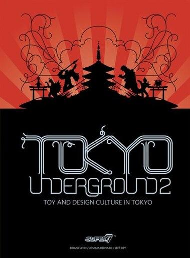 Tokyo Underground 2: Toy and Design Culture in Tokyo by Brian Flynn