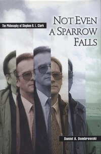 Not Even a Sparrow Falls: The Philosophy of Stephen R. L. Clark