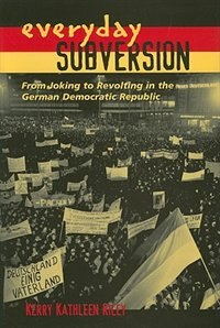 Everyday Subversion: From Joking to Revolting in the German Democratic Republic