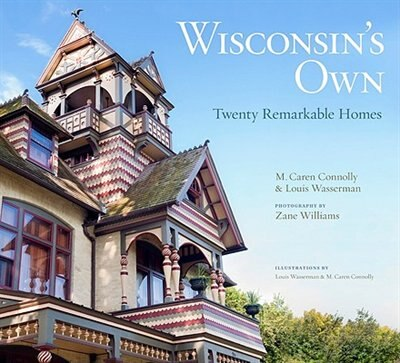 Wisconsin's Own: Twenty Remarkable Homes by M. Caren Connolly