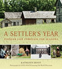 A Settler's Year: Pioneer Life Through The Seasons