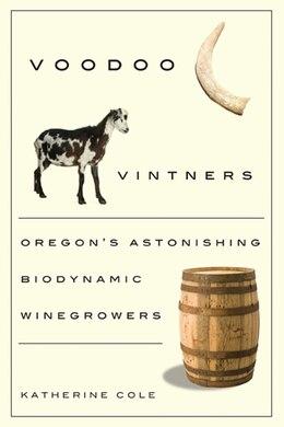 Book Voodoo Vintners: Oregons Astonishing Biodynamic Winegrowers by Katherine Cole