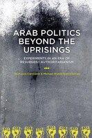 Book Arab Politics Beyond the Uprisings: Experiments in an Era of Resurgent Authoritarianism by Thanassis Cambanis