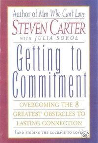 Getting To Commitment: Overcoming The 8 Greatest Obstacles To Lasting Connection (and Finding The…
