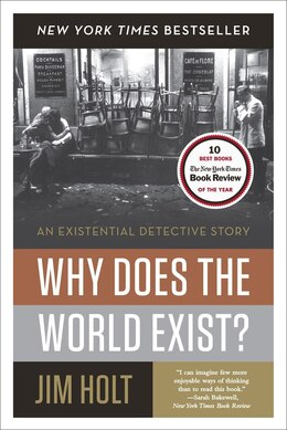 Book Why Does The World Exist?: An Existential Detective Story by Jim Holt
