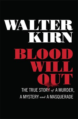 Book Blood Will Out: The True Story Of A Murder A Mystery And A Masquerade by WALTER KIRN