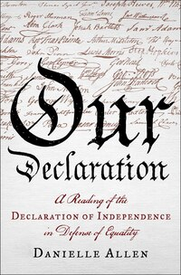 Our Declaration: A Reading Of The Declaration Of Independence In Defense Of Equali