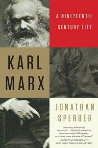 Karl Marx: A Nineteeth Century Life