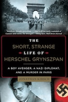 The Short Strange Life Of Herschel Grynszpan: A Boy Avenger A Nazi Diplomat And A Murder In Paris