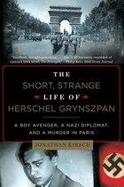 The Short Strange Life Of Herschel Grynszpan: A Boy Avenger A Nazi Diplomat And A Murder In Paris