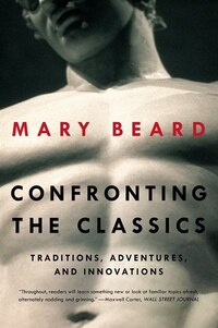 Confronting The Classics: Tradtions Adventures And Innovations