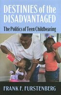 Destinies Of The Disadvantaged: The Politics Of Teen Childbearing