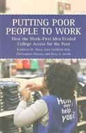 Putting Poor People To Work: How The Work-first Idea Eroded College Access For The Poor: How The…