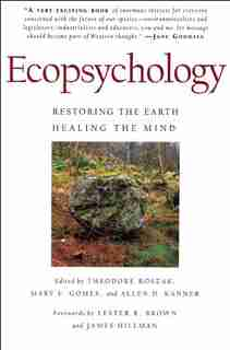 Ecopsychology: Restoring the Earth/Healing the Mind by Theodore Roszak