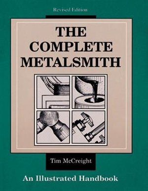The Complete Metalsmith: An Illustrated Handbook by Tim Mccreight