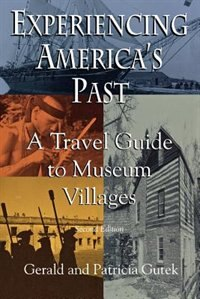 Experiencing America's Past: A Travel Guide to Museum Villages