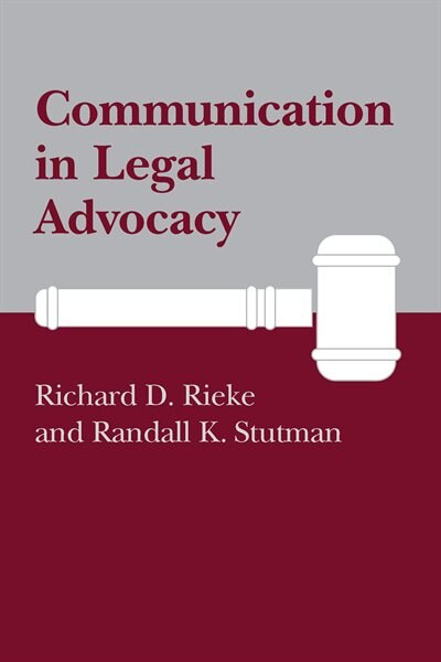 Communication in Legal Advocacy by Richard D. Rieke