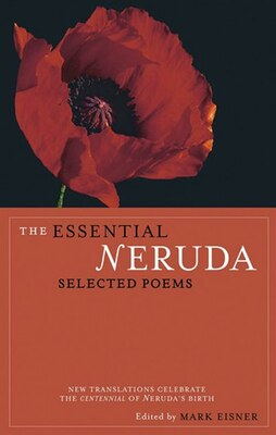 Book The Essential Neruda: Selected Poems by Pablo Neruda