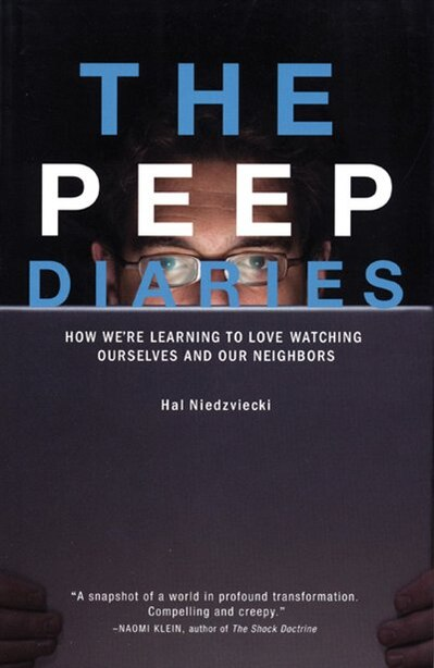 The Peep Diaries: How We're Learning to Love Watching Ourselves and Our Neighbors by Hal Niedzviecki