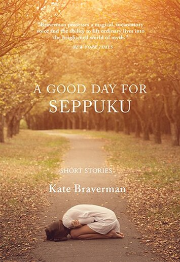 A Good Day For Seppuku: Stories by Kate Braverman
