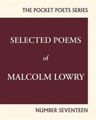 Selected Poems Of Malcolm Lowry: City Lights Pocket Poets Number 17
