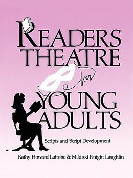 Book Readers Theatre For Young Adults: Scripts And Script Development by Kathy Howard Latrobe