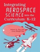 Integrating Aerospace Science into the Curriculum: K-12