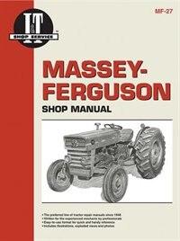 Massey Ferguson Shop Manual Models  Mf135 Mf150 & Mf165 by Penton Staff