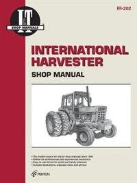 International Harvester Shop Manual Ih-202 (i & T Shop Service Manuals) by Penton Staff