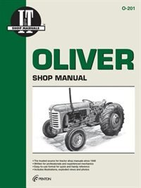 Oliver Shop Manual 0-201 (i & T Shop Service) by Penton Staff