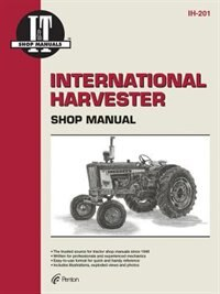 International Harvester: A Collection Of I&t Shop Service Manuals Covering 21 Popular International Harvester Tractor Models by .. Penton Staff