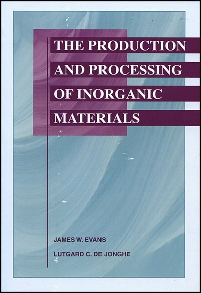 The Production and Processing of Inorganic Materials by James W. Evans