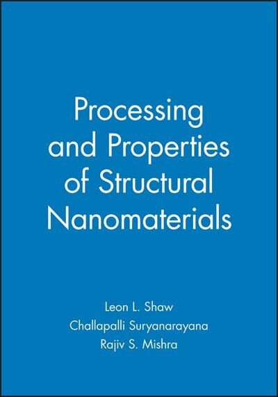 Processing and Properties of Structural Nanomaterials by Leon L. Shaw