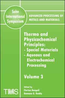 Advanced Processing of Metals and Materials (Sohn International Symposium), Thermo and Physicochemical Principles: Special Materials, Aqueous and Electrochemical Processing by Florian Kongoli