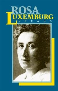 Rosa Luxemburg Speaks