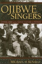 Ojibwe Singers: Hymns, Grief, and a Native American Culture in Motion