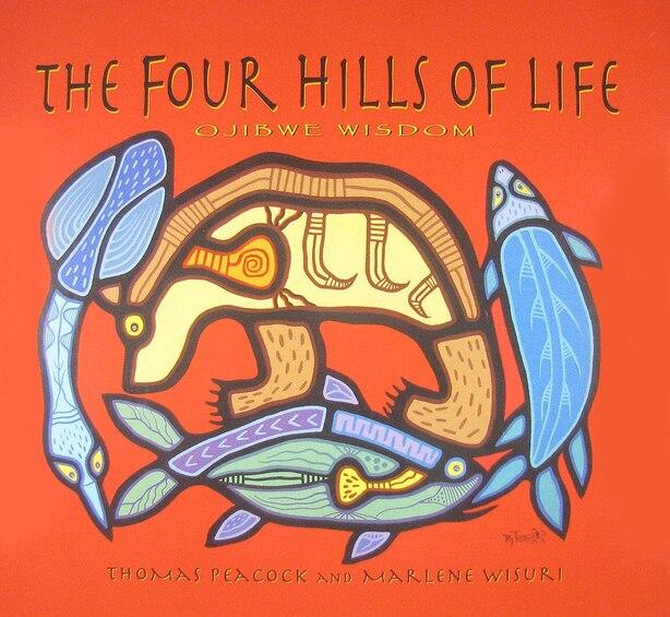 The Four Hills of Life: Ojibwe Wisdom by Thomas Peacock
