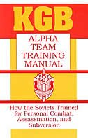 KGB Alpha Team Training Manual: How the Soviets Trained for Personal Combat, Assassination, and…