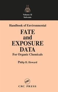 Handbook of Environmental Fate and Exposure Data for Organic Chemicals, Volume II: Solvents by Philip H. Howard